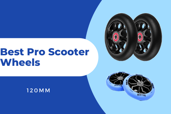 Best Pro Scooter Wheels 120mm